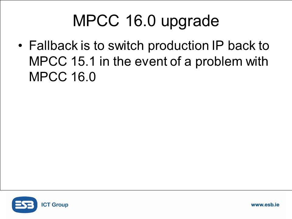 Fallback is to switch production IP back to MPCC 15.1 in the event of a problem with MPCC 16.0 MPCC 16.0 upgrade
