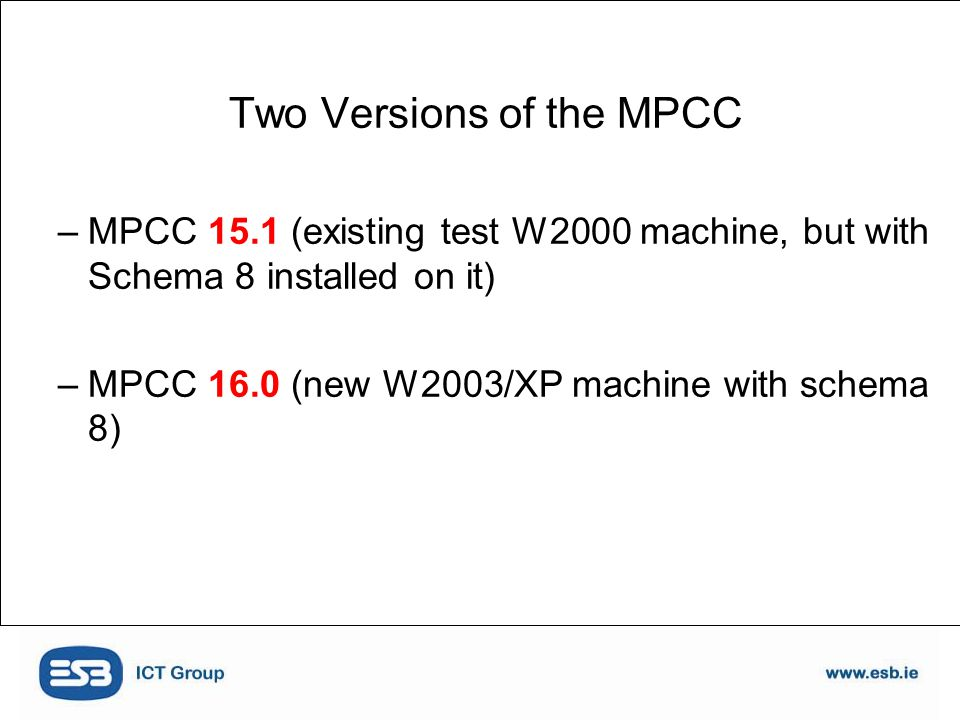 Two Versions of the MPCC –MPCC 15.1 (existing test W2000 machine, but with Schema 8 installed on it) –MPCC 16.0 (new W2003/XP machine with schema 8)