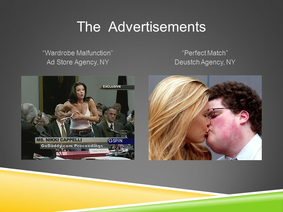 The Advertisements Wardrobe Malfunction Ad Store Agency, NY Perfect Match Deustch Agency, NY
