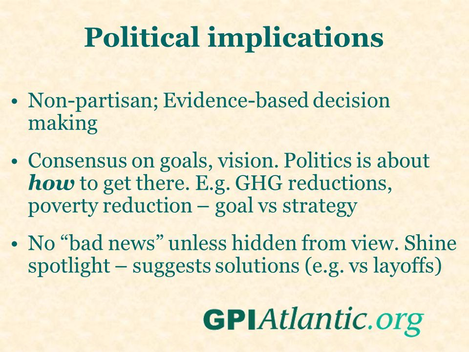 Political implications Non-partisan; Evidence-based decision making Consensus on goals, vision.