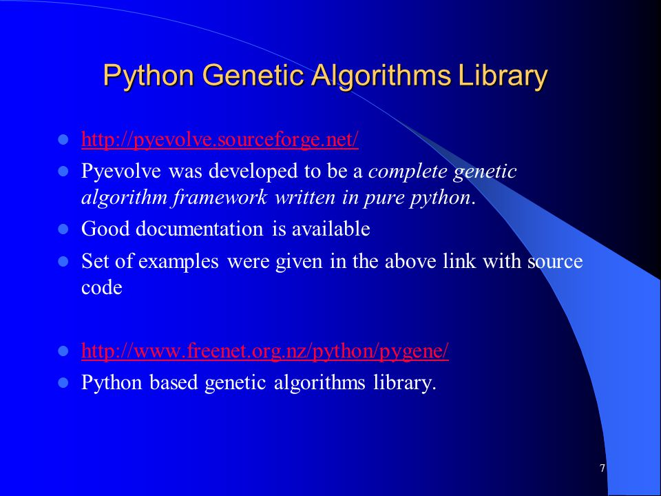 Python Genetic Algorithms Library http://pyevolve.sourceforge.net/ Pyevolve was developed to be a complete genetic algorithm framework written in pure python.