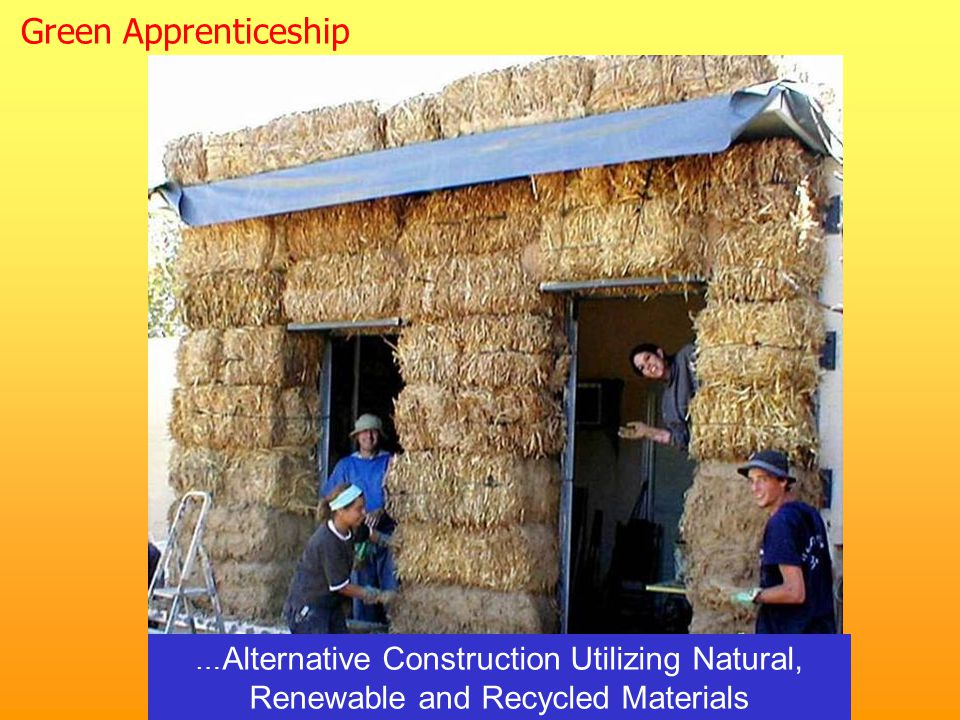 … Alternative Construction Utilizing Natural, Renewable and Recycled Materials Green Apprenticeship