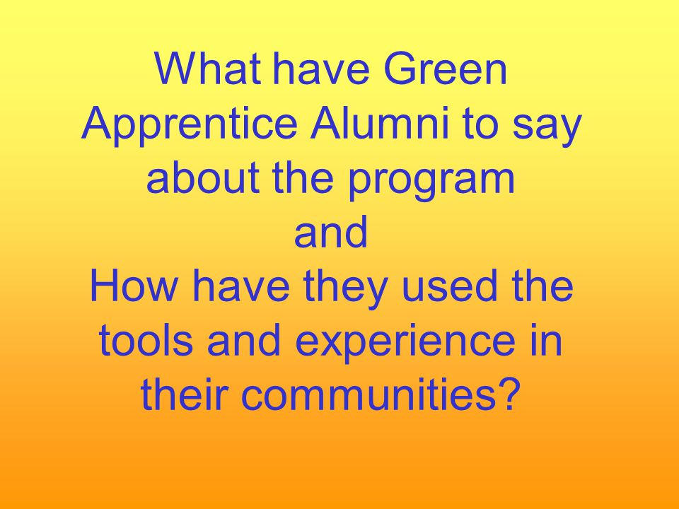 What have Green Apprentice Alumni to say about the program and How have they used the tools and experience in their communities