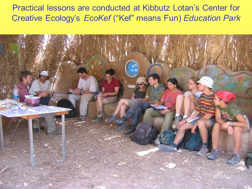 Practical lessons are conducted at Kibbutz Lotan's Center for Creative Ecology's EcoKef ( Kef means Fun) Education Park Arava: The Jewish Environmental Experience at Kibbutz Lotan