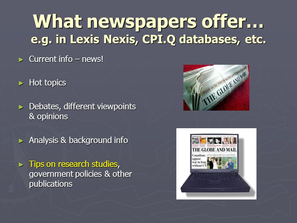 What newspapers offer… e.g. in Lexis Nexis, CPI.Q databases, etc.