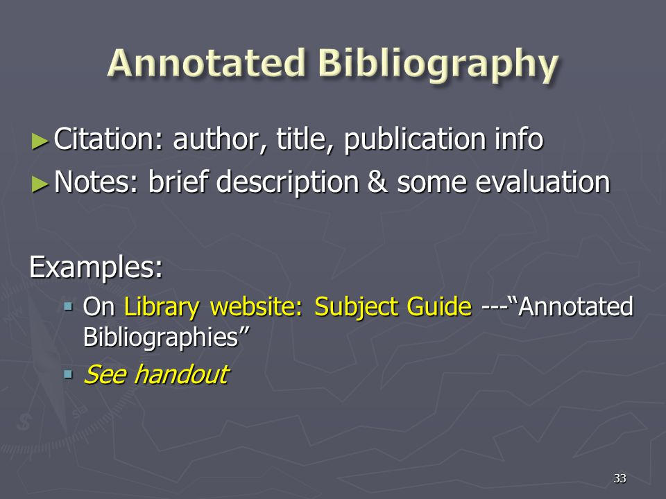 3333 ► Citation: author, title, publication info ► Notes: brief description & some evaluation Examples:  On Library website: Subject Guide --- Annotated Bibliographies  See handout