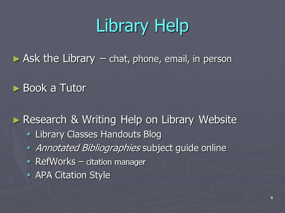4 Library Help ► Ask the Library – chat, phone, email, in person ► Book a Tutor ► Research & Writing Help on Library Website  Library Classes Handouts Blog  Annotated Bibliographies subject guide online  RefWorks – citation manager  APA Citation Style