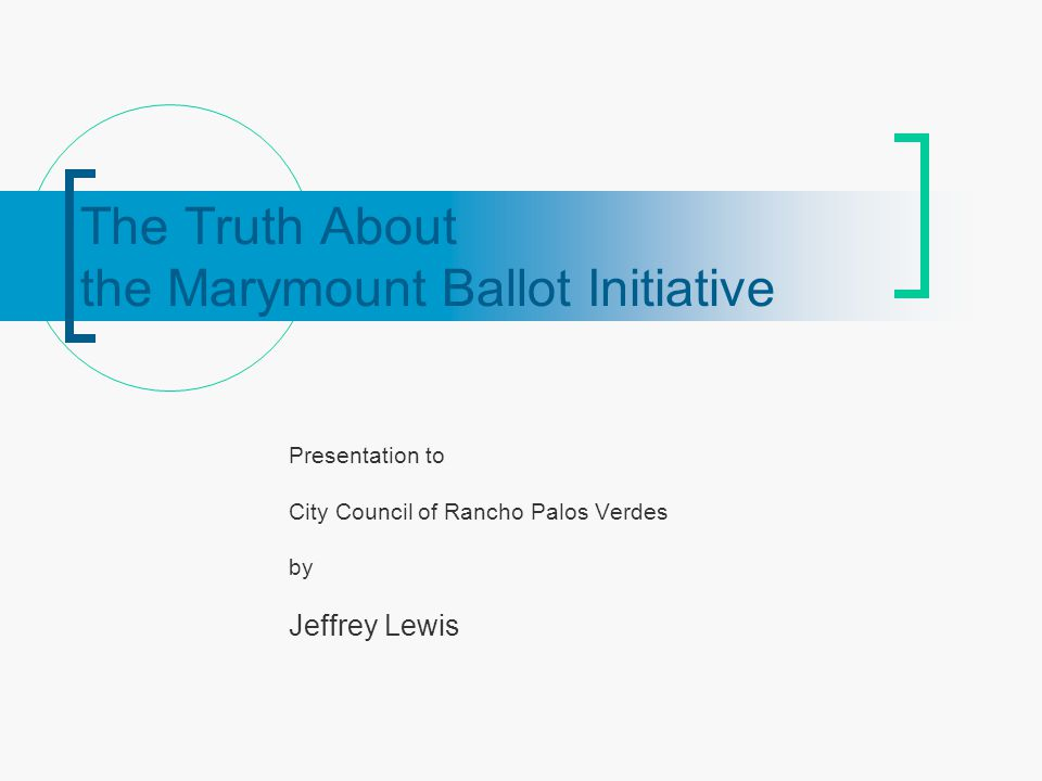 The Truth About the Marymount Ballot Initiative Presentation to City Council of Rancho Palos Verdes by Jeffrey Lewis