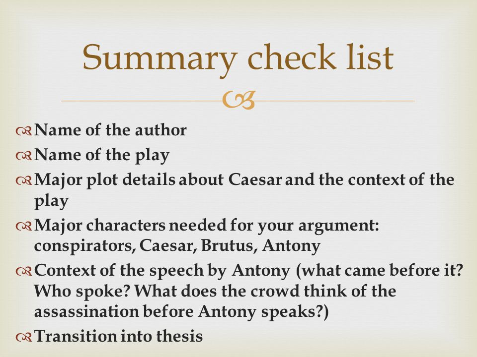   Name of the author  Name of the play  Major plot details about Caesar and the context of the play  Major characters needed for your argument: conspirators, Caesar, Brutus, Antony  Context of the speech by Antony (what came before it.