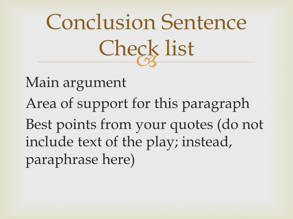  Main argument Area of support for this paragraph Best points from your quotes (do not include text of the play; instead, paraphrase here) Conclusion Sentence Check list