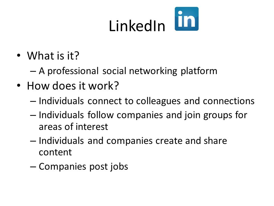 LinkedIn What is it. – A professional social networking platform How does it work.