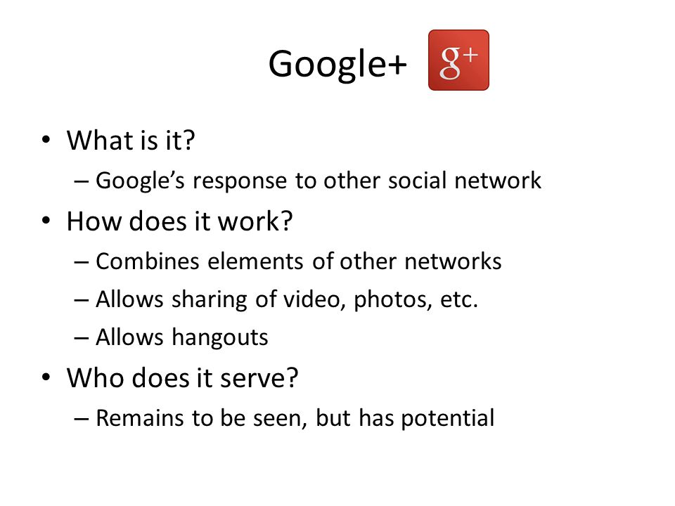 What is it. – Google's response to other social network How does it work.