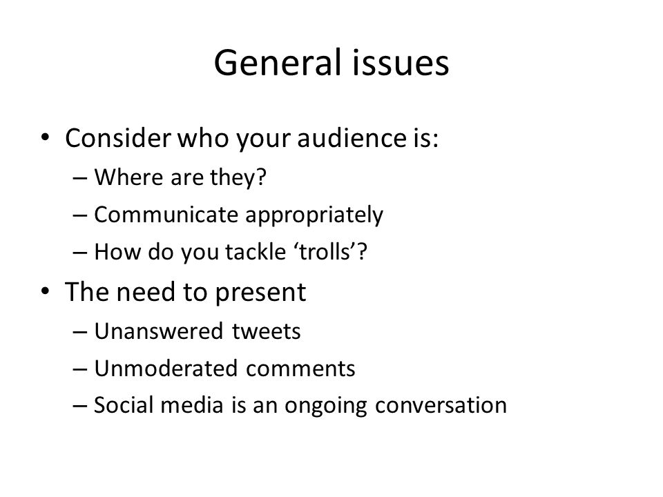 General issues Consider who your audience is: – Where are they.