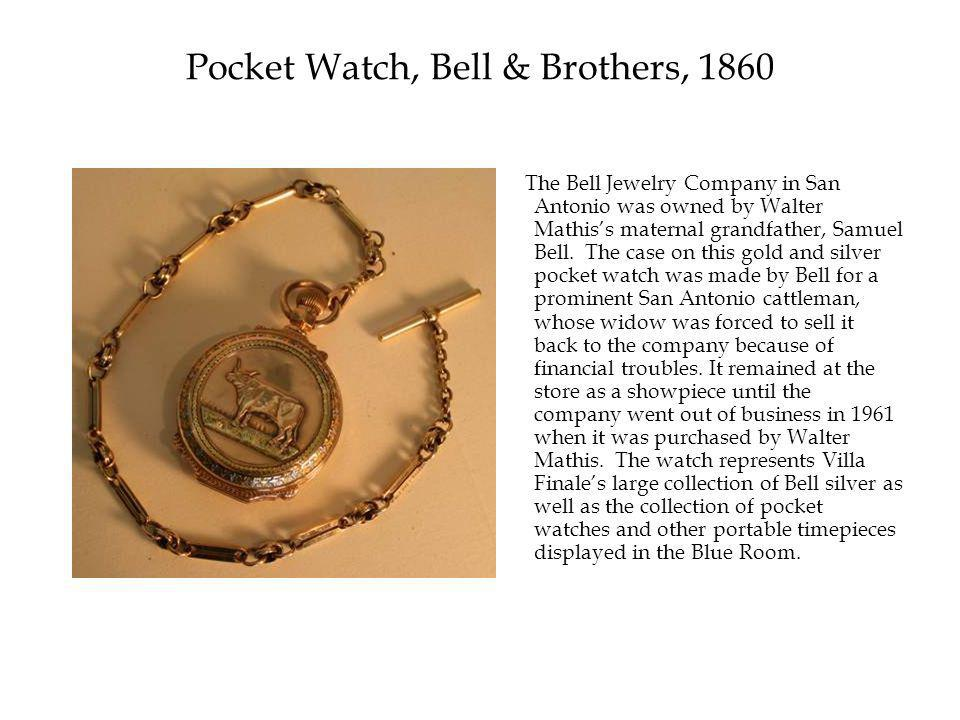 Pocket Watch, Bell & Brothers, 1860 The Bell Jewelry Company in San Antonio was owned by Walter Mathis's maternal grandfather, Samuel Bell.