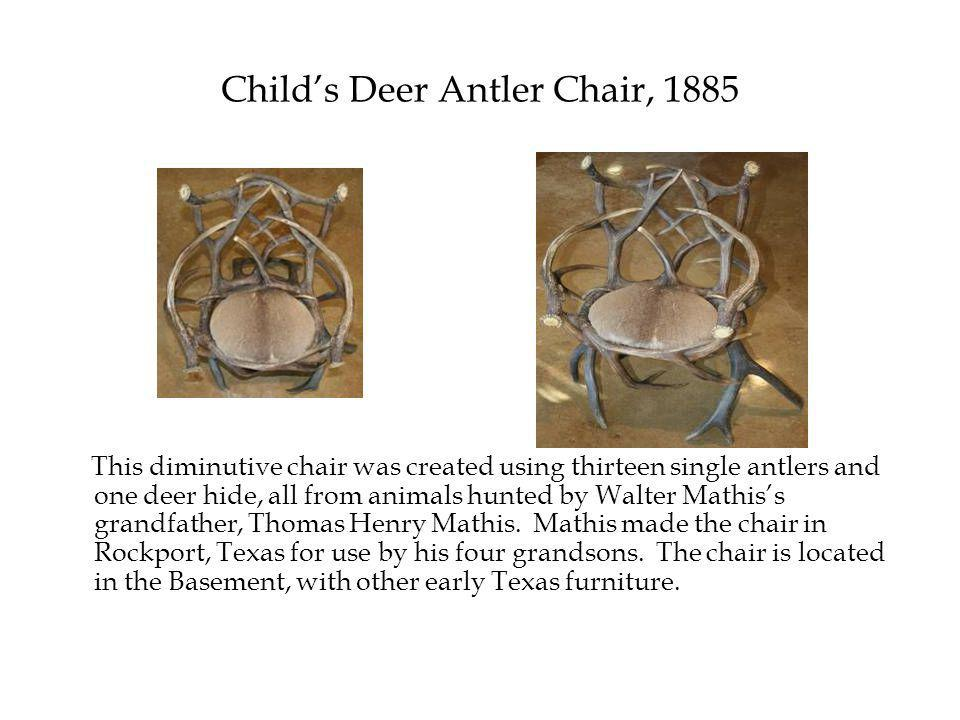Child's Deer Antler Chair, 1885 This diminutive chair was created using thirteen single antlers and one deer hide, all from animals hunted by Walter Mathis's grandfather, Thomas Henry Mathis.