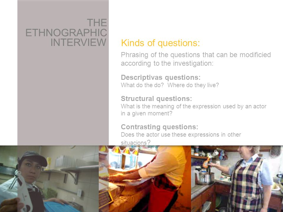 THE ETHNOGRAPHIC INTERVIEW Phrasing of the questions that can be modificied according to the investigation: Descriptivas questions: What do the do.