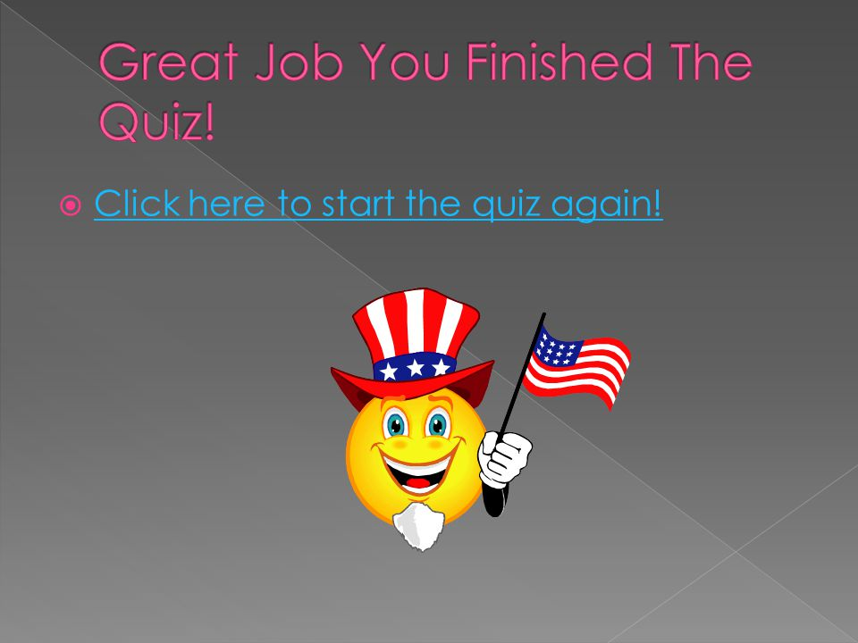  Click here to start the quiz again! Click here to start the quiz again!