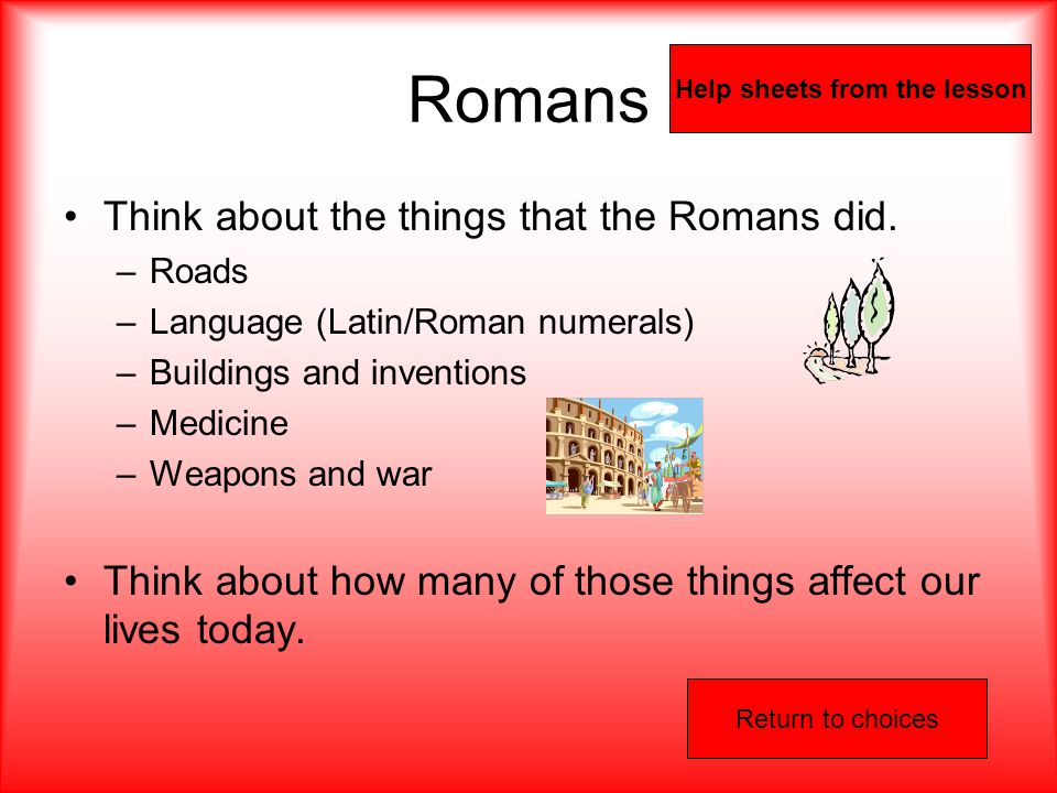 Romans Think about the things that the Romans did.