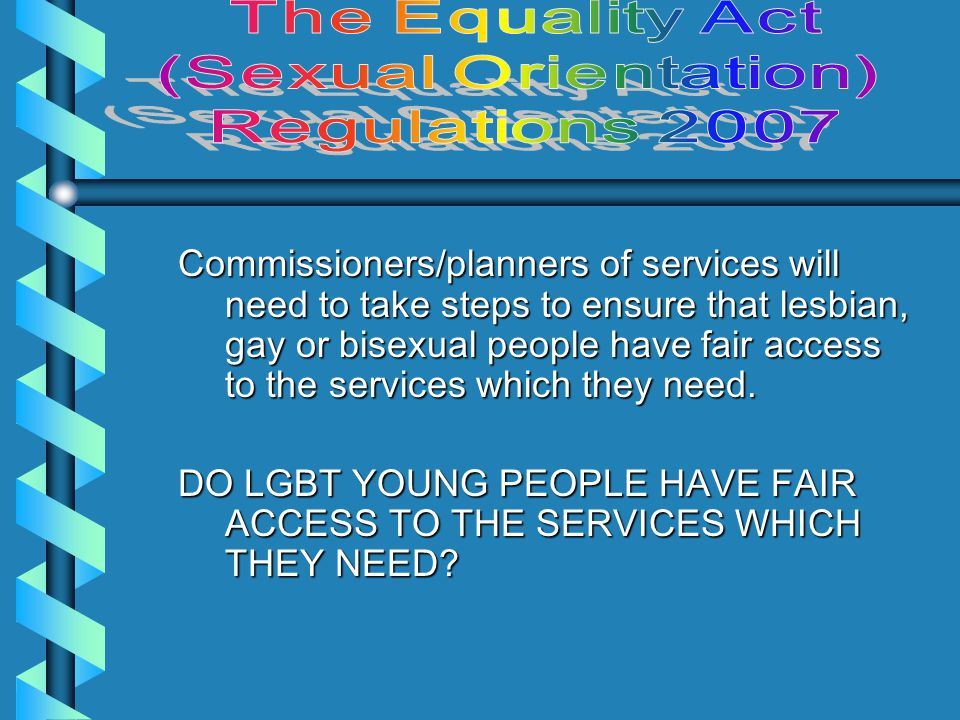 Staff working in publicly funded services will need to treat lesbian, gay or bisexual users as courteously and professionally as they do other users, whatever their own personal views.