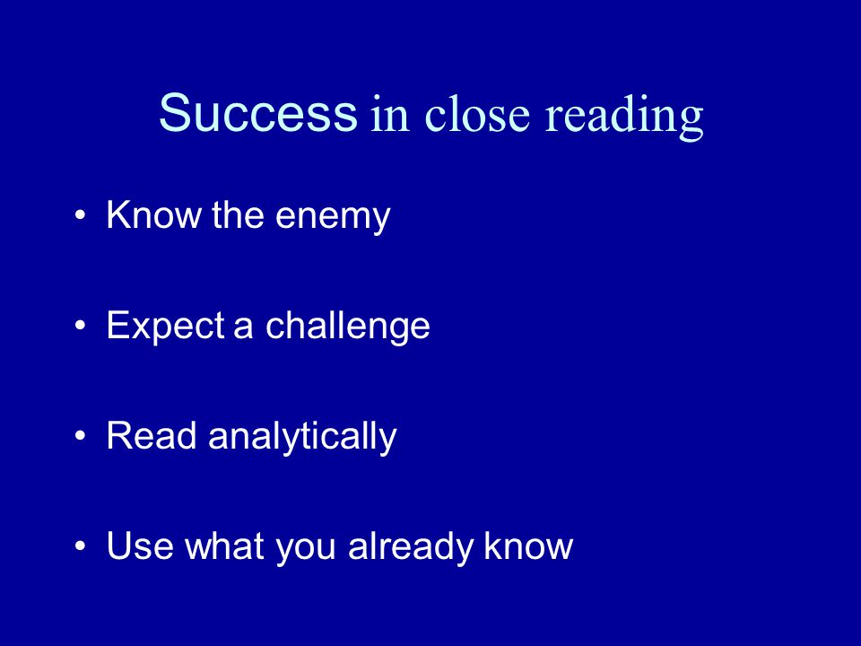 Know the enemy Expect a challenge Read analytically Use what you already know