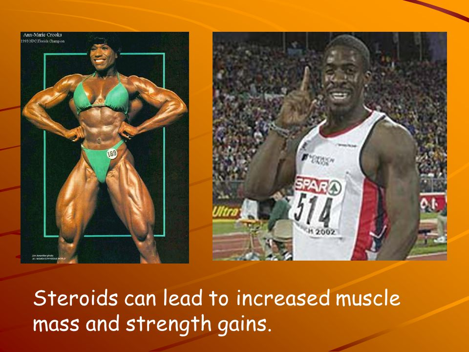 Steroids can lead to increased muscle mass and strength gains.