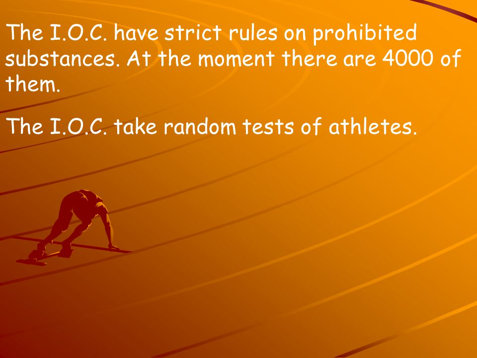 The I.O.C. take random tests of athletes. The I.O.C.