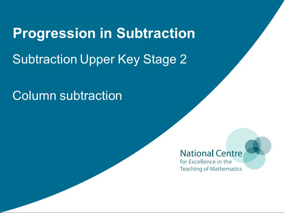 Progression in Subtraction Subtraction Upper Key Stage 2 Column subtraction