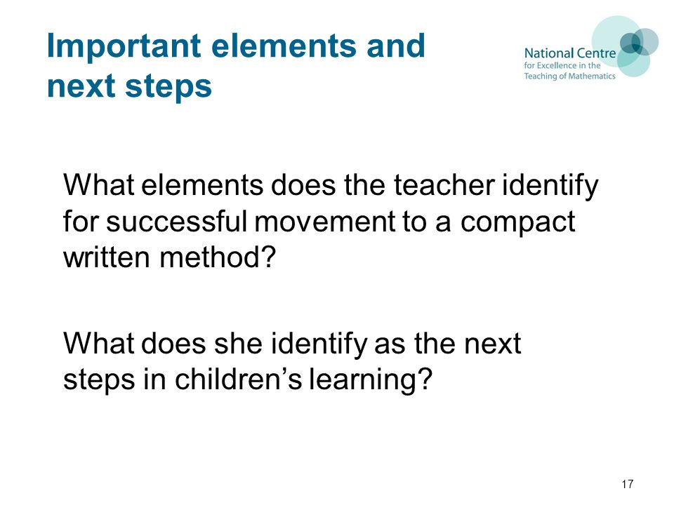 Important elements and next steps What elements does the teacher identify for successful movement to a compact written method.