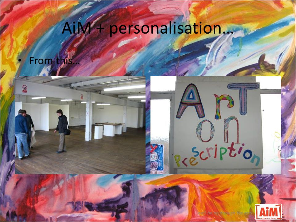 AiM + personalisation… well-being through the arts From this…