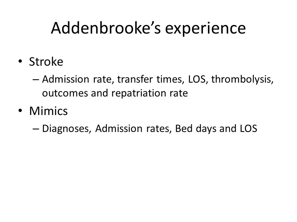 Addenbrooke's experience Stroke – Admission rate, transfer times, LOS, thrombolysis, outcomes and repatriation rate Mimics – Diagnoses, Admission rates, Bed days and LOS