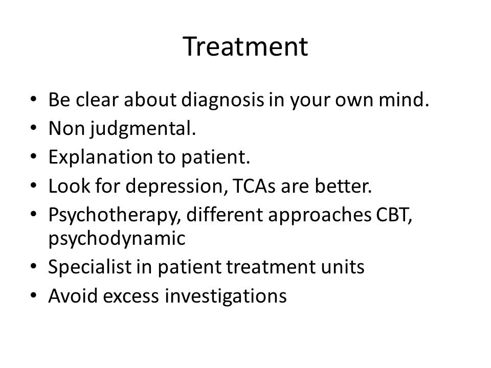 Treatment Be clear about diagnosis in your own mind.