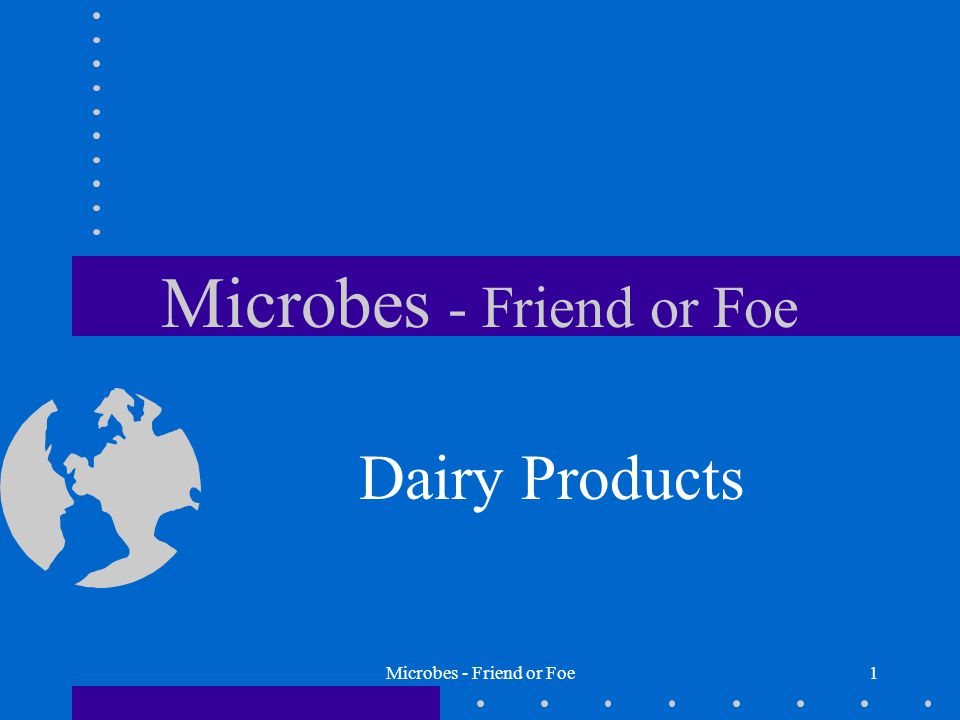 Microbes - Friend or Foe1 Dairy Products