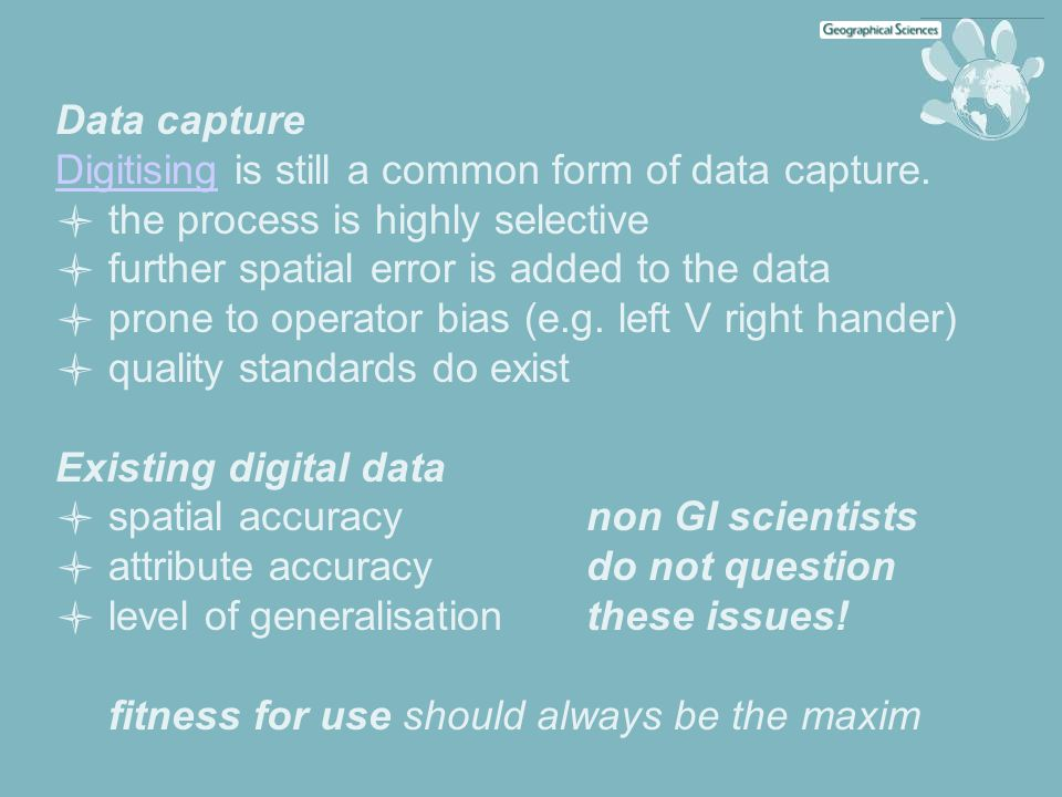 Data capture DigitisingDigitising is still a common form of data capture.