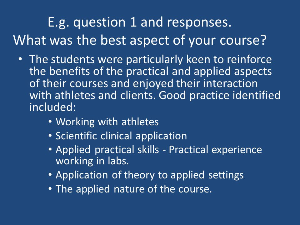 E.g. question 1 and responses. What was the best aspect of your course.