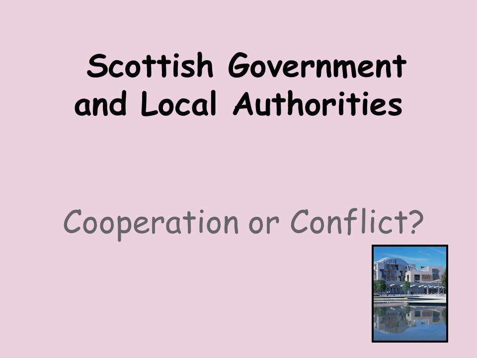 Scottish Government and Local Authorities Cooperation or Conflict