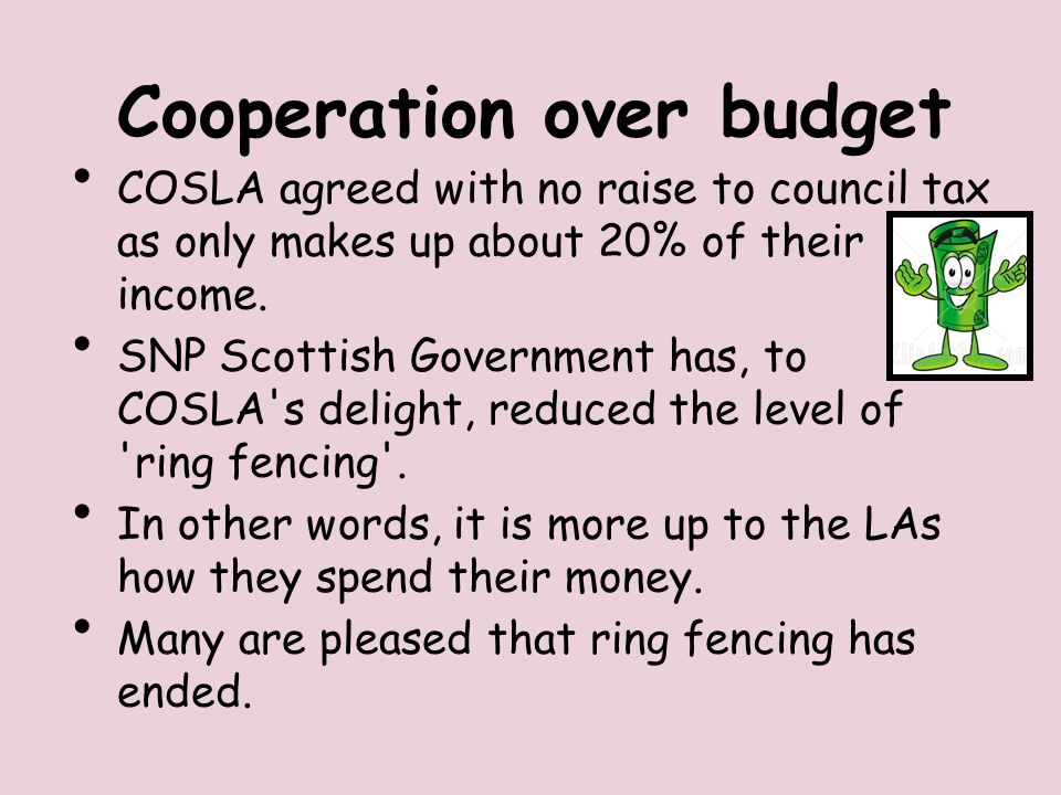Cooperation over budget COSLA agreed with no raise to council tax as only makes up about 20% of their income.