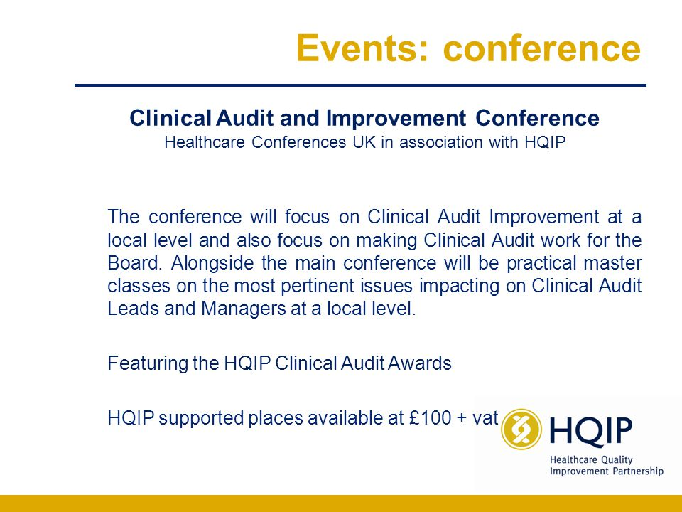 Events: conference The conference will focus on Clinical Audit Improvement at a local level and also focus on making Clinical Audit work for the Board.