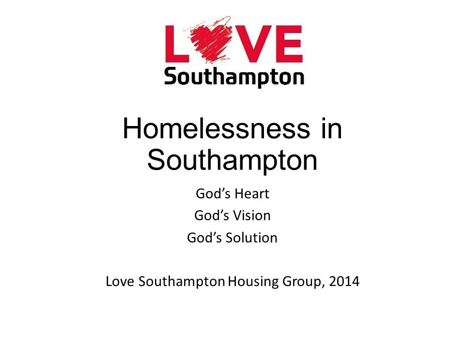 Homelessness in Southampton God's Heart God's Vision God's Solution Love Southampton Housing Group, 2014