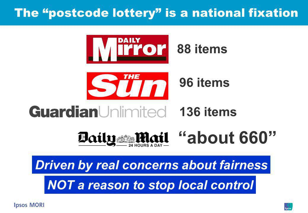The postcode lottery is a national fixation 88 items 136 items 96 items about 660 Driven by real concerns about fairness NOT a reason to stop local control