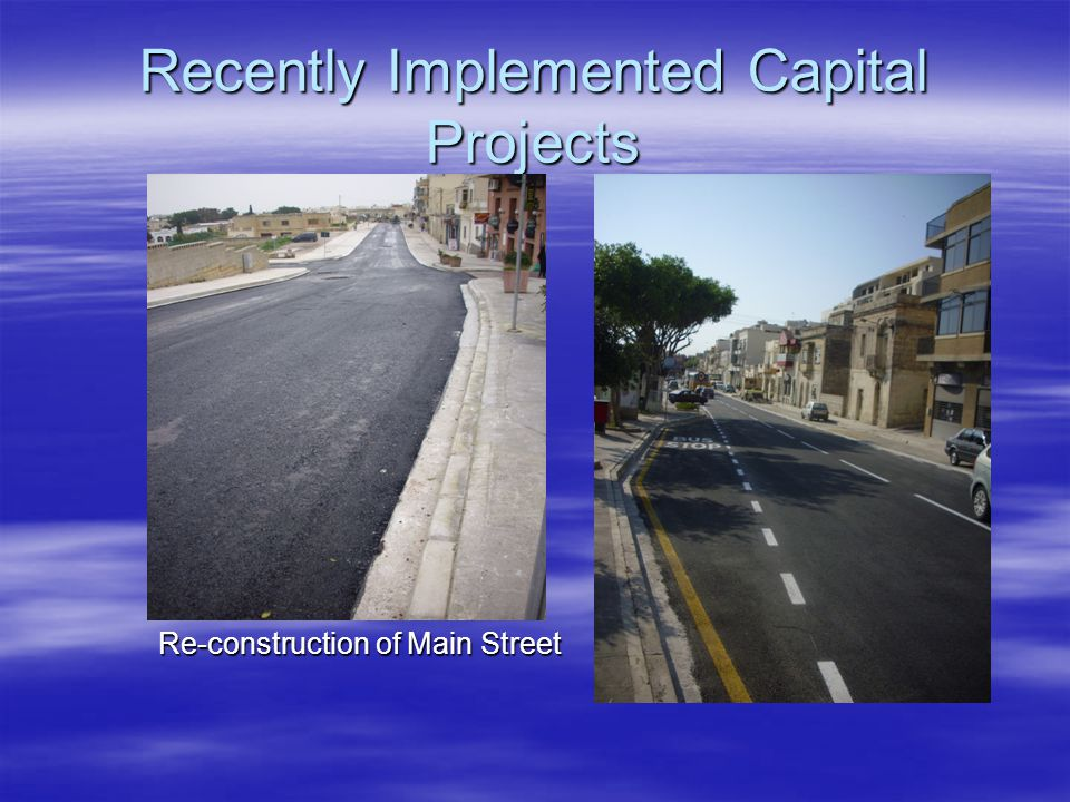 Recently Implemented Capital Projects Re-construction of Main Street