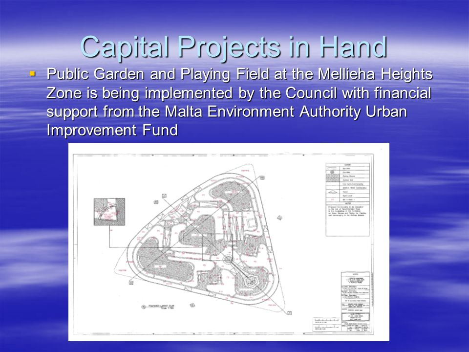 Capital Projects in Hand  Public Garden and Playing Field at the Mellieha Heights Zone is being implemented by the Council with financial support from the Malta Environment Authority Urban Improvement Fund