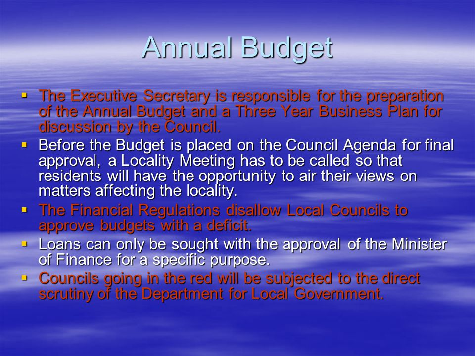 Annual Budget  The Executive Secretary is responsible for the preparation of the Annual Budget and a Three Year Business Plan for discussion by the Council.