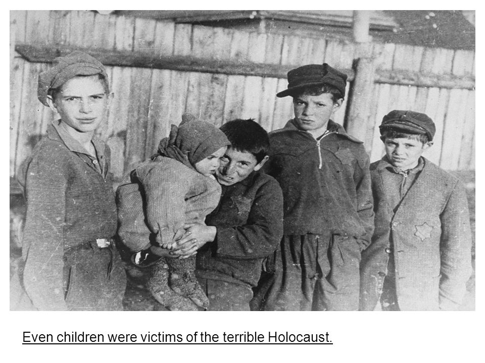 Even children were victims of the terrible Holocaust.