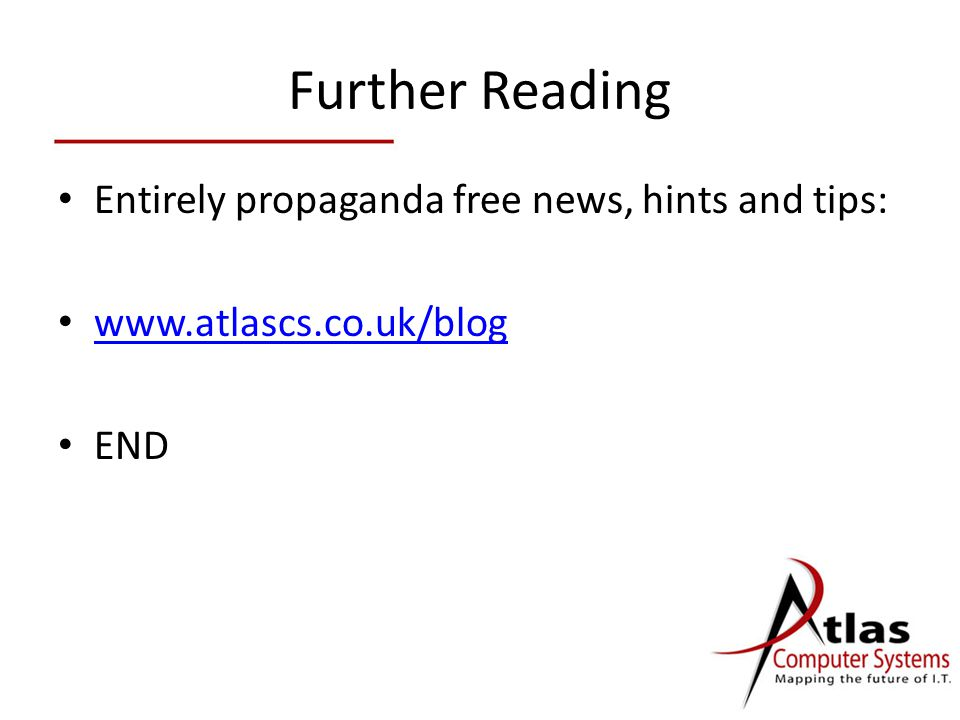 Further Reading Entirely propaganda free news, hints and tips: www.atlascs.co.uk/blog END