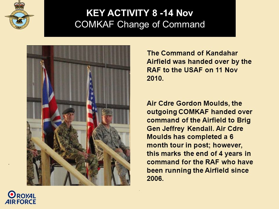 .. The Command of Kandahar Airfield was handed over by the RAF to the USAF on 11 Nov 2010.