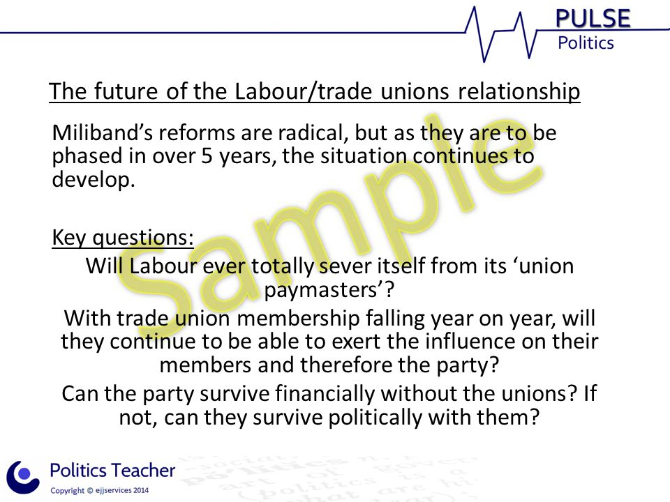 The future of the Labour/trade unions relationship Miliband's reforms are radical, but as they are to be phased in over 5 years, the situation continues to develop.