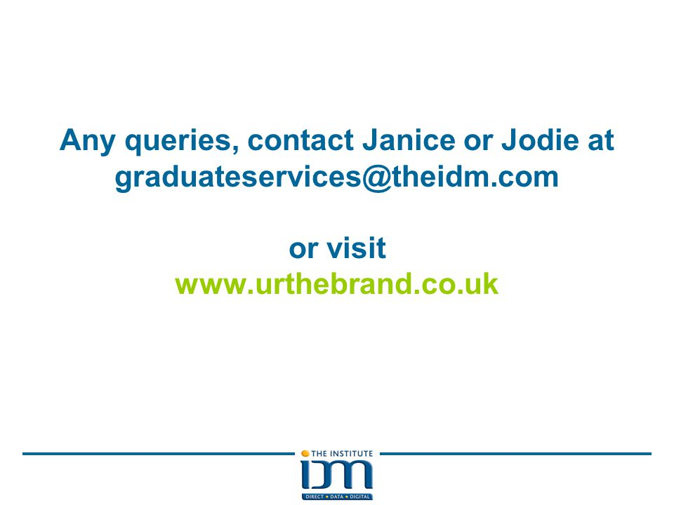 Any queries, contact Janice or Jodie at graduateservices@theidm.com or visit www.urthebrand.co.uk