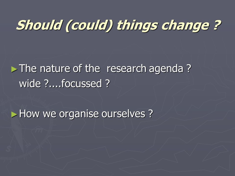 Should (could) things change . ► The nature of the research agenda .