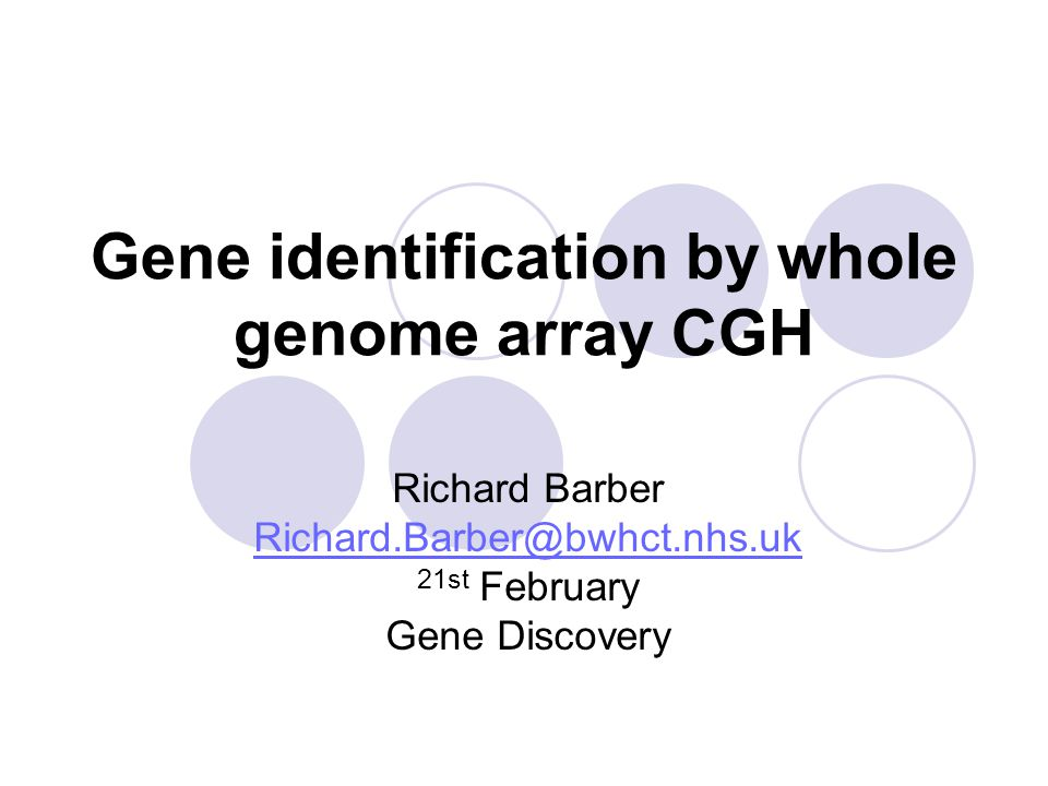 Gene identification by whole genome array CGH Richard Barber Richard.Barber@bwhct.nhs.uk 21st February Gene Discovery