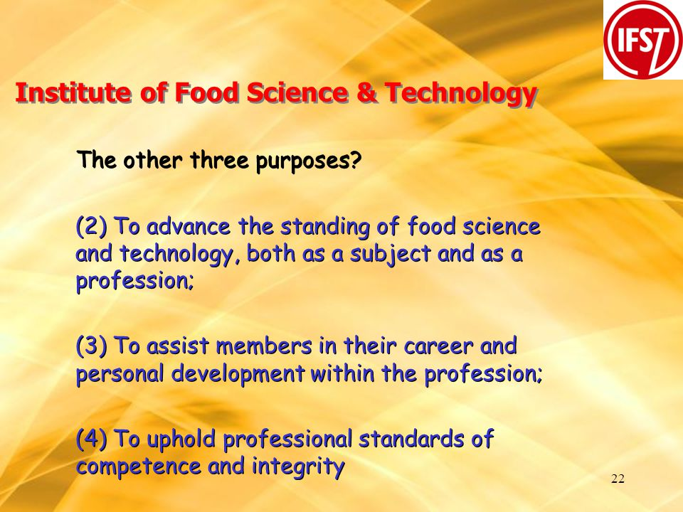 22 Institute of Food Science & Technology The other three purposes.